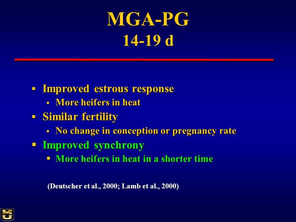 MGA-PG 14-19 d Improved estrous response Improved estrous response More heifers in heat More heifers in heat Similar fertility Similar fertility No ch