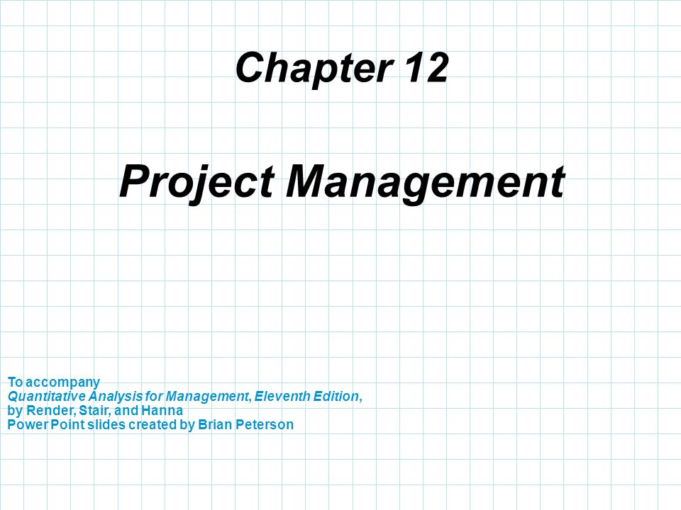 Chapter 12 To accompany Quantitative Analysis for Management, Eleventh Edition, by Render, Stair, and Hanna Power Point slides created by Brian Peters
