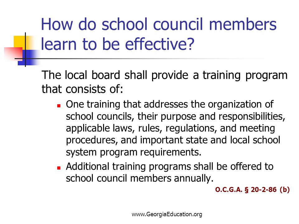 www.GeorgiaEducation.org How do school council members learn to be effective? The local board shall provide a training program that consists of: One t