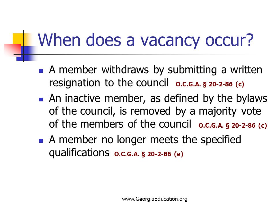 www.GeorgiaEducation.org When does a vacancy occur? A member withdraws by submitting a written resignation to the council O.C.G.A. § 20-2-86 (c) An in