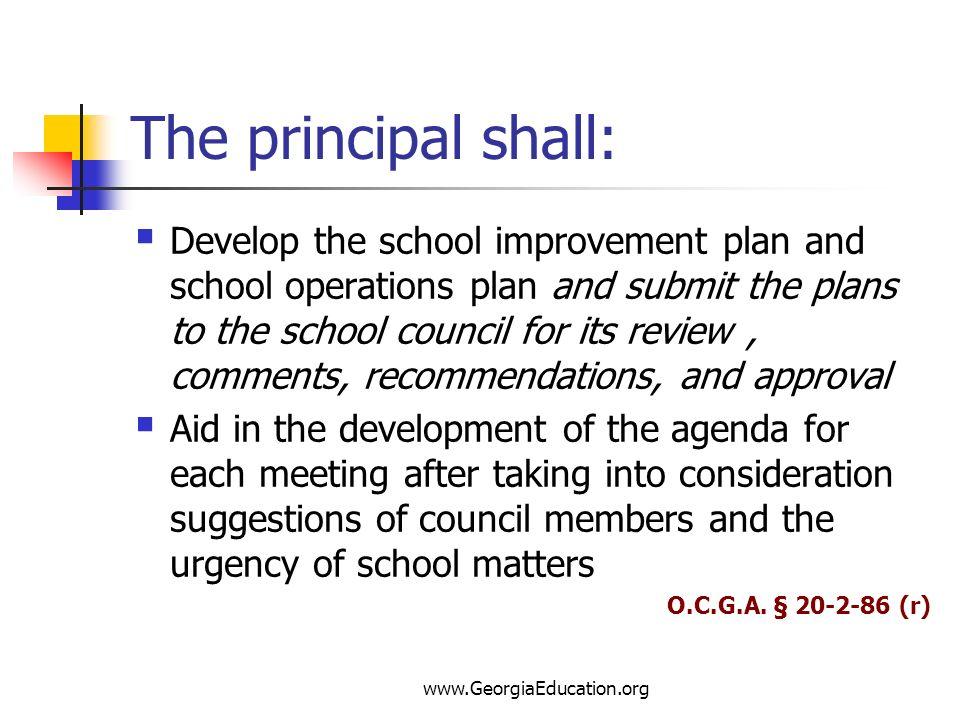 www.GeorgiaEducation.org The principal shall: Develop the school improvement plan and school operations plan and submit the plans to the school counci