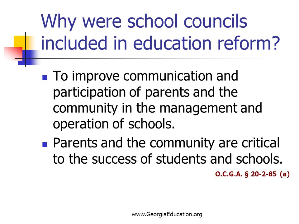 www.GeorgiaEducation.org Why were school councils included in education reform? To improve communication and participation of parents and the communit