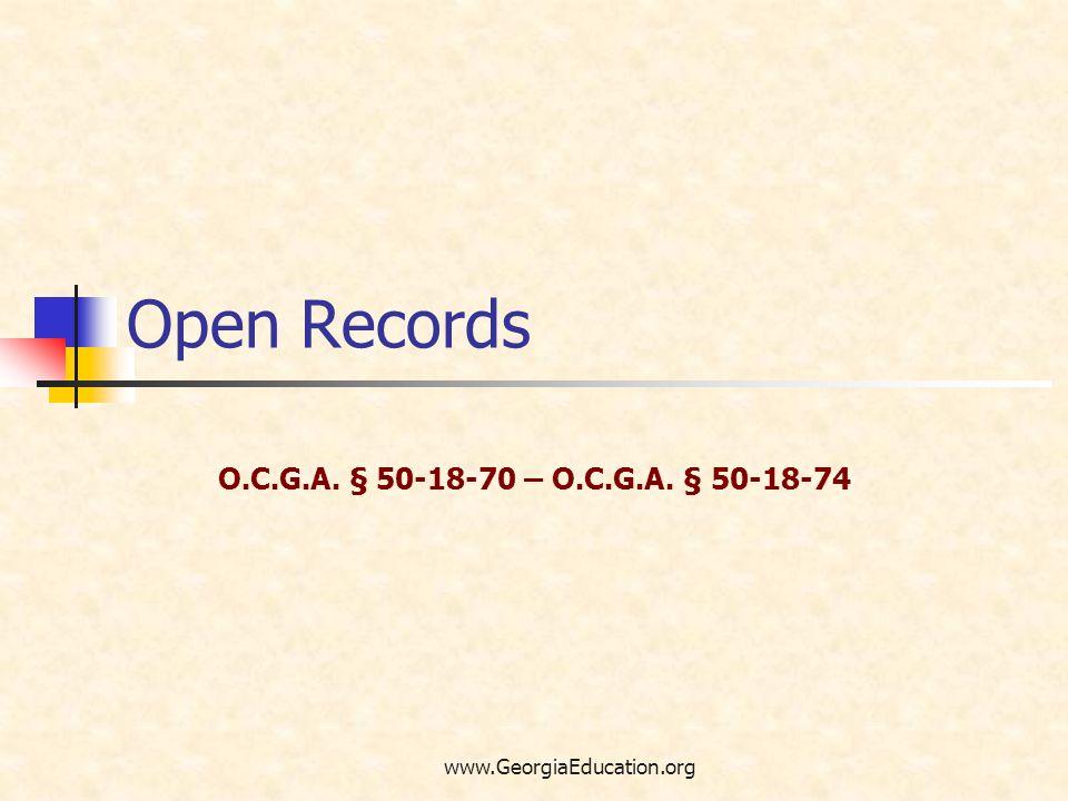 www.GeorgiaEducation.org Open Records O.C.G.A. § 50-18-70 – O.C.G.A. § 50-18-74