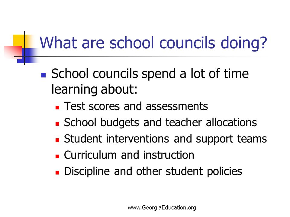 www.GeorgiaEducation.org What are school councils doing? School councils spend a lot of time learning about: Test scores and assessments School budget