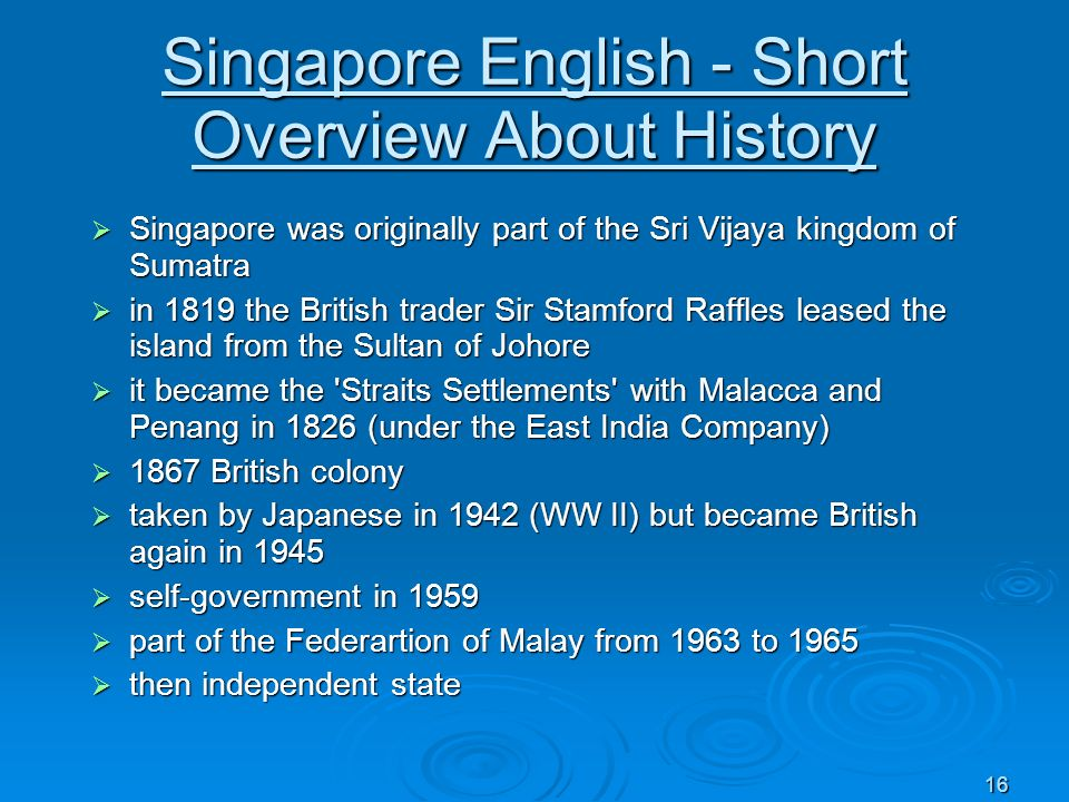16 Singapore English - Short Overview About History Singapore was originally part of the Sri Vijaya kingdom of Sumatra Singapore was originally part o