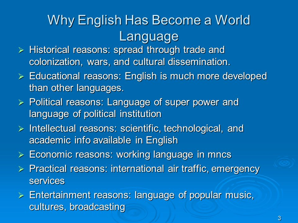Why English Has Become a World Language Historical reasons: spread through trade and colonization, wars, and cultural dissemination. Historical reason