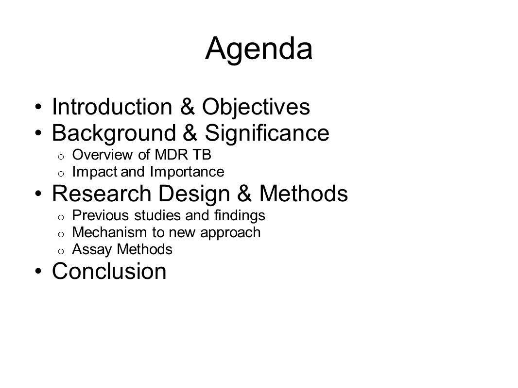 Agenda Introduction & Objectives Background & Significance o Overview of MDR TB o Impact and Importance Research Design & Methods o Previous studies a