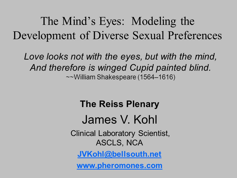 The Minds Eyes: Modeling the Development of Diverse Sexual Preferences Love looks not with the eyes, but with the mind, And therefore is winged Cupid