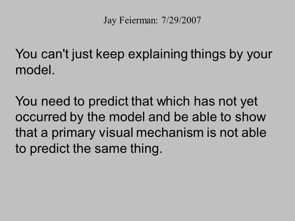 You can't just keep explaining things by your model. You need to predict that which has not yet occurred by the model and be able to show that a prima