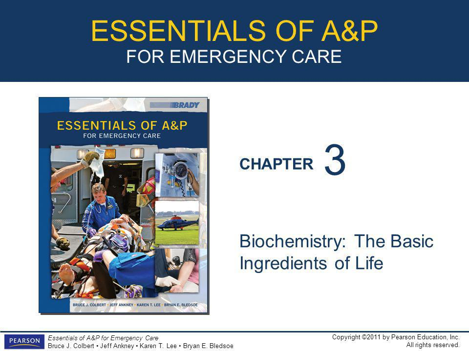 CHAPTER ESSENTIALS OF A&P FOR EMERGENCY CARE Copyright ©2011 by Pearson Education, Inc.