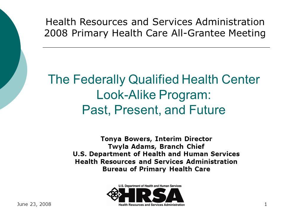 June 23, 20081 The Federally Qualified Health Center Look-Alike Program: Past, Present, and Future Tonya Bowers, Interim Director Twyla Adams, Branch