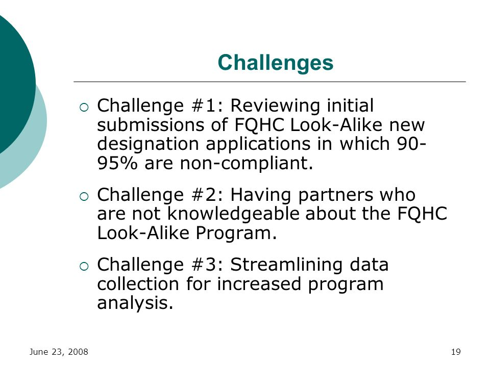June 23, 200819 Challenges Challenge #1: Reviewing initial submissions of FQHC Look-Alike new designation applications in which 90- 95% are non-compli