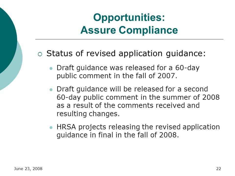 June 23, 200822 Opportunities: Assure Compliance Status of revised application guidance: Draft guidance was released for a 60-day public comment in th