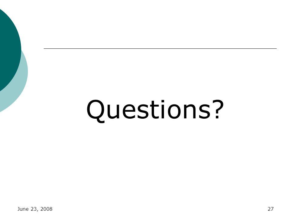 June 23, 200827 Questions?
