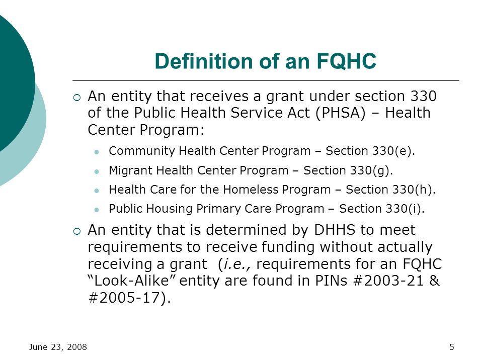 June 23, 20085 Definition of an FQHC An entity that receives a grant under section 330 of the Public Health Service Act (PHSA) – Health Center Program