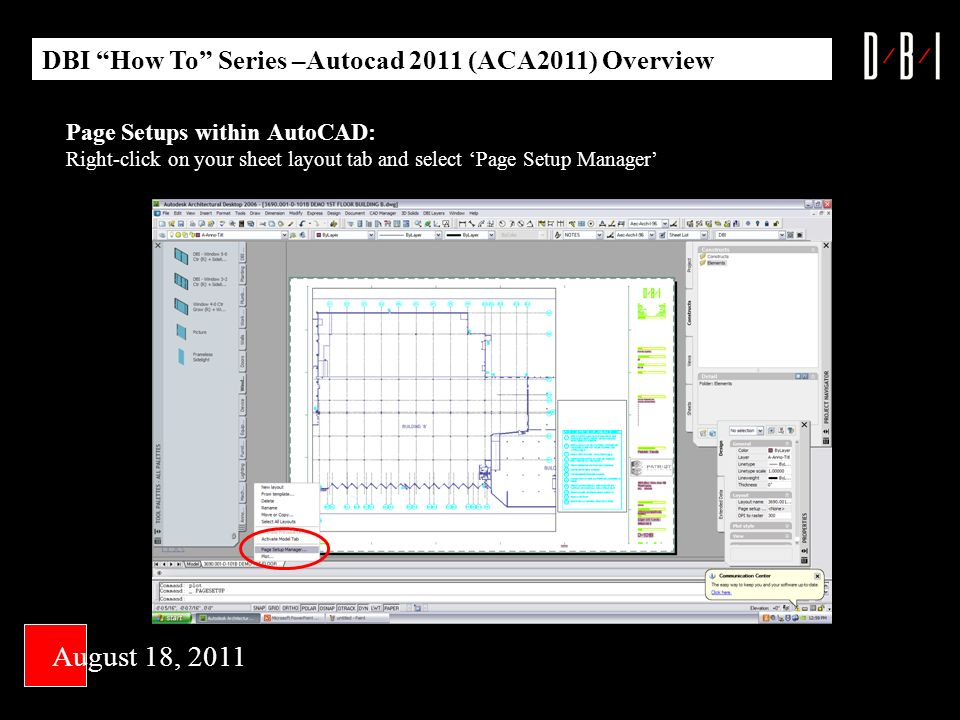 Page Setups within AutoCAD: Right-click on your sheet layout tab and select Page Setup Manager DBI How To Series –Autocad 2011 (ACA2011) Overview August 18, 2011