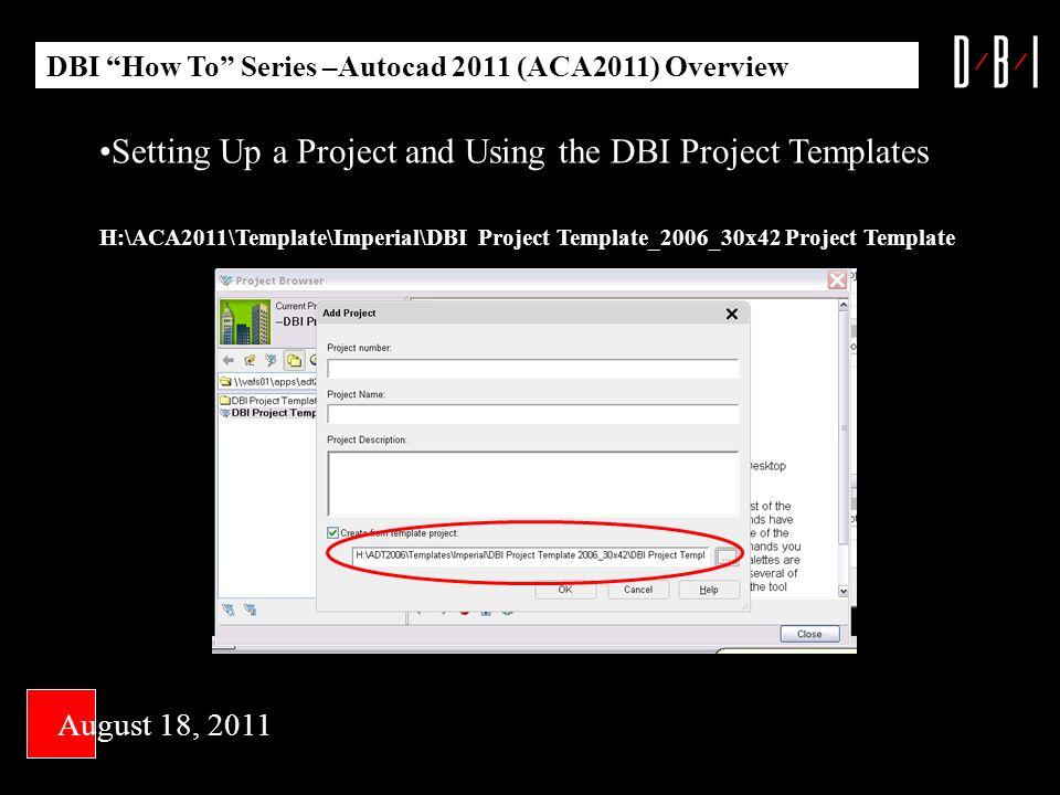H:\ACA2011\Template\Imperial\DBI Project Template_2006_30x42 Project Template DBI How To Series –Autocad 2011 (ACA2011) Overview Setting Up a Project and Using the DBI Project Templates August 18, 2011