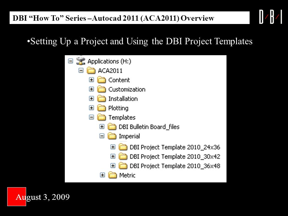 August 3, 2009 DBI How To Series –Autocad 2011 (ACA2011) Overview Setting Up a Project and Using the DBI Project Templates