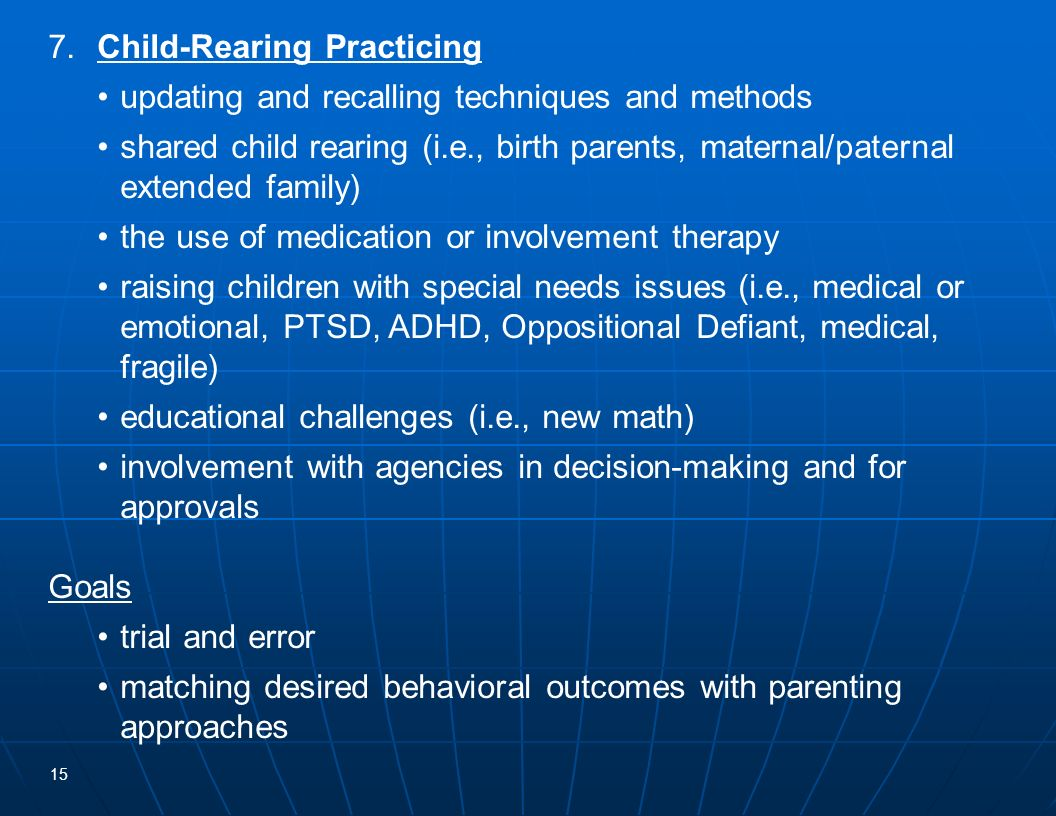 15 7.Child-Rearing Practicing updating and recalling techniques and methods shared child rearing (i.e., birth parents, maternal/paternal extended fami