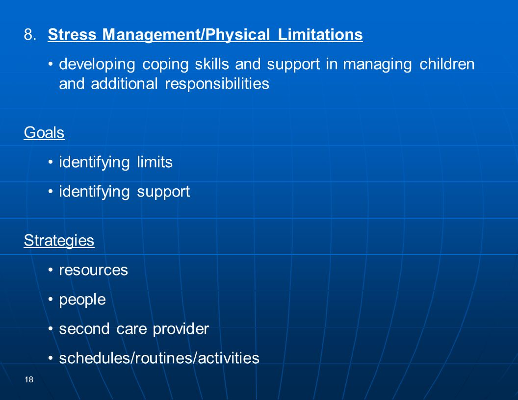 18 8.Stress Management/Physical Limitations developing coping skills and support in managing children and additional responsibilities Goals identifyin