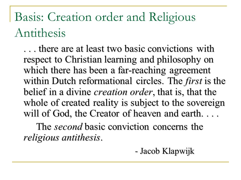Basis: Creation order and Religious Antithesis...