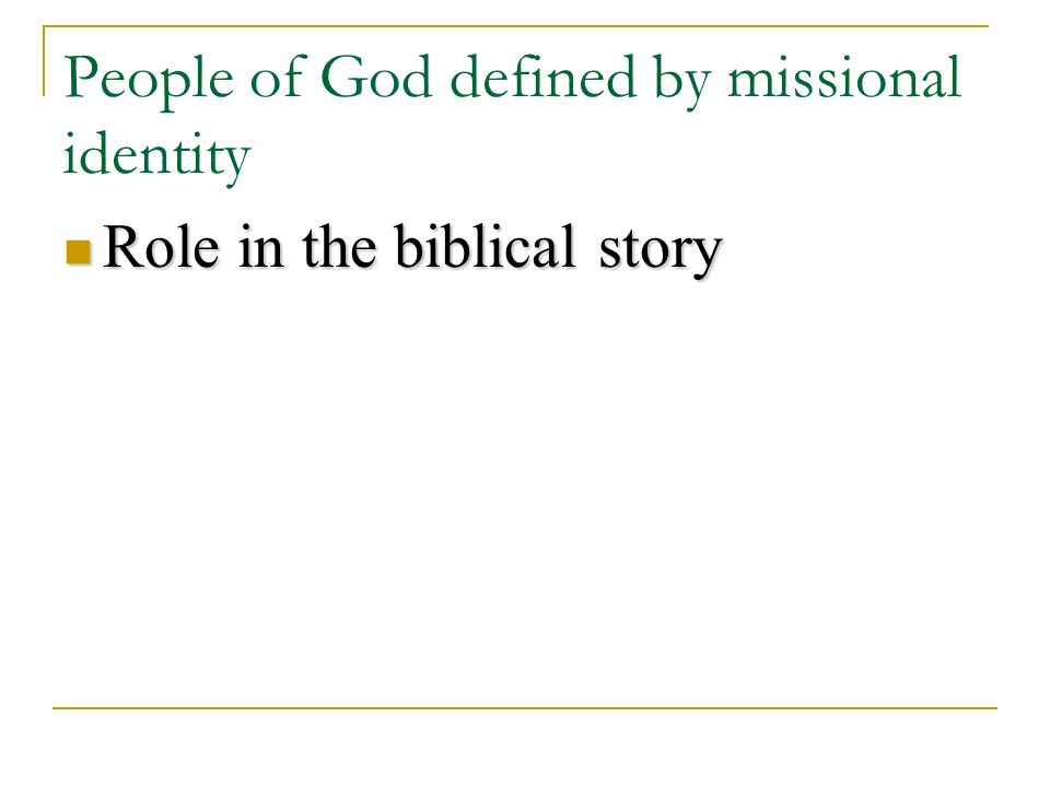 People of God defined by missional identity Role in the biblical story Role in the biblical story