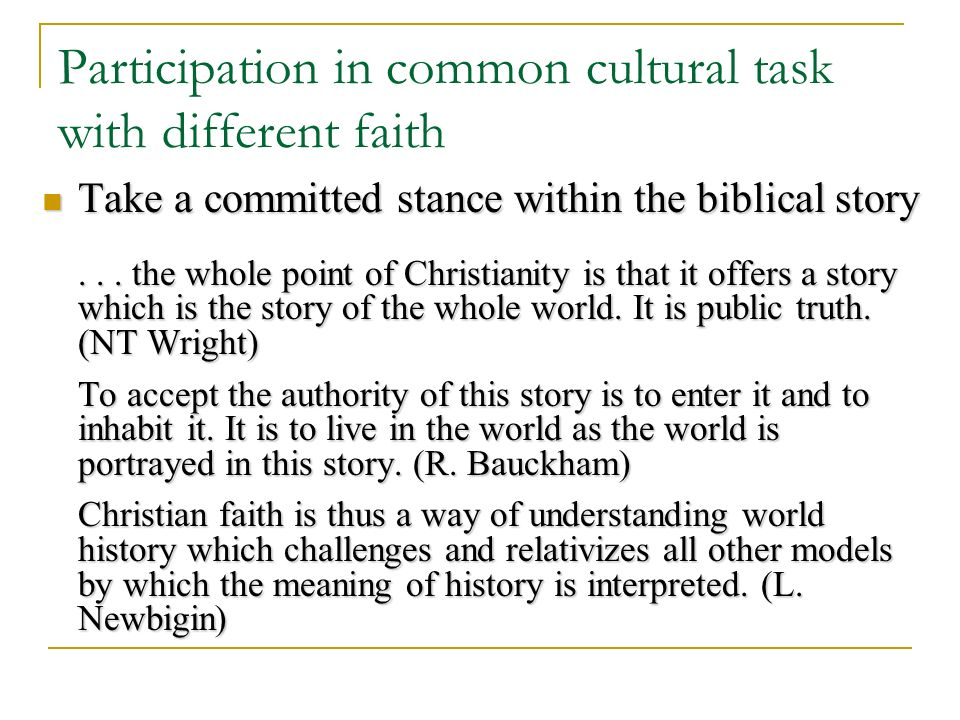 Participation in common cultural task with different faith Take a committed stance within the biblical story Take a committed stance within the biblical story...
