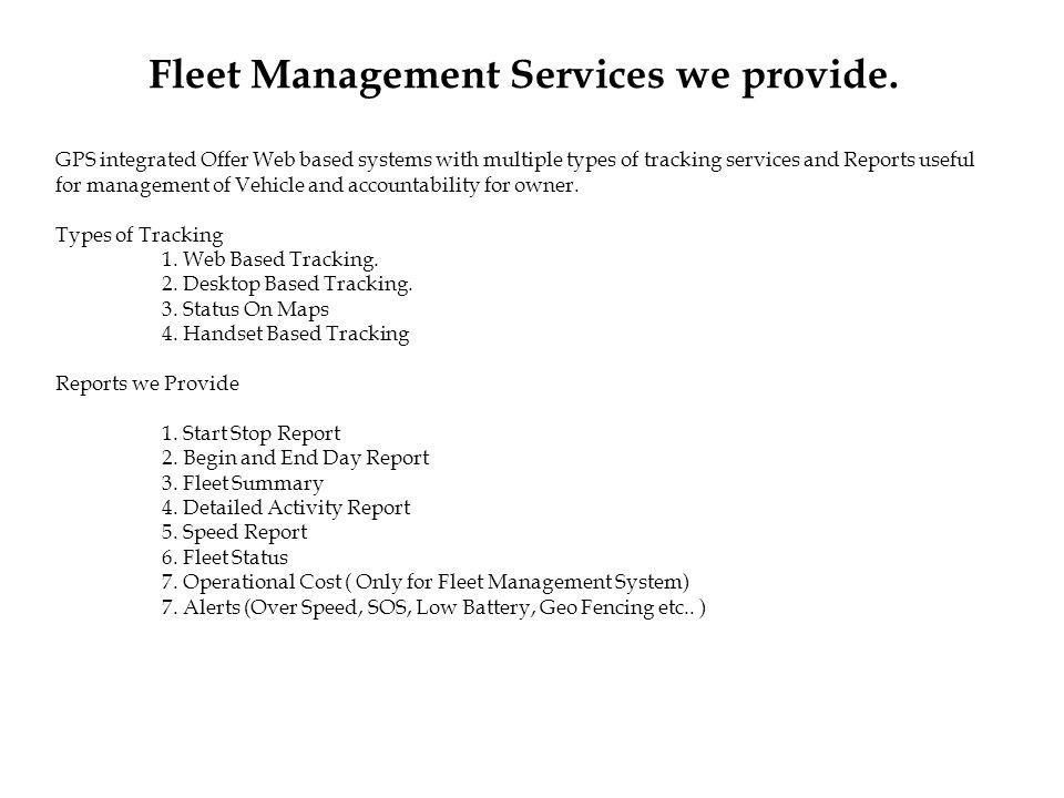 Fleet Management Services we provide. GPS integrated Offer Web based systems with multiple types of tracking services and Reports useful for managemen