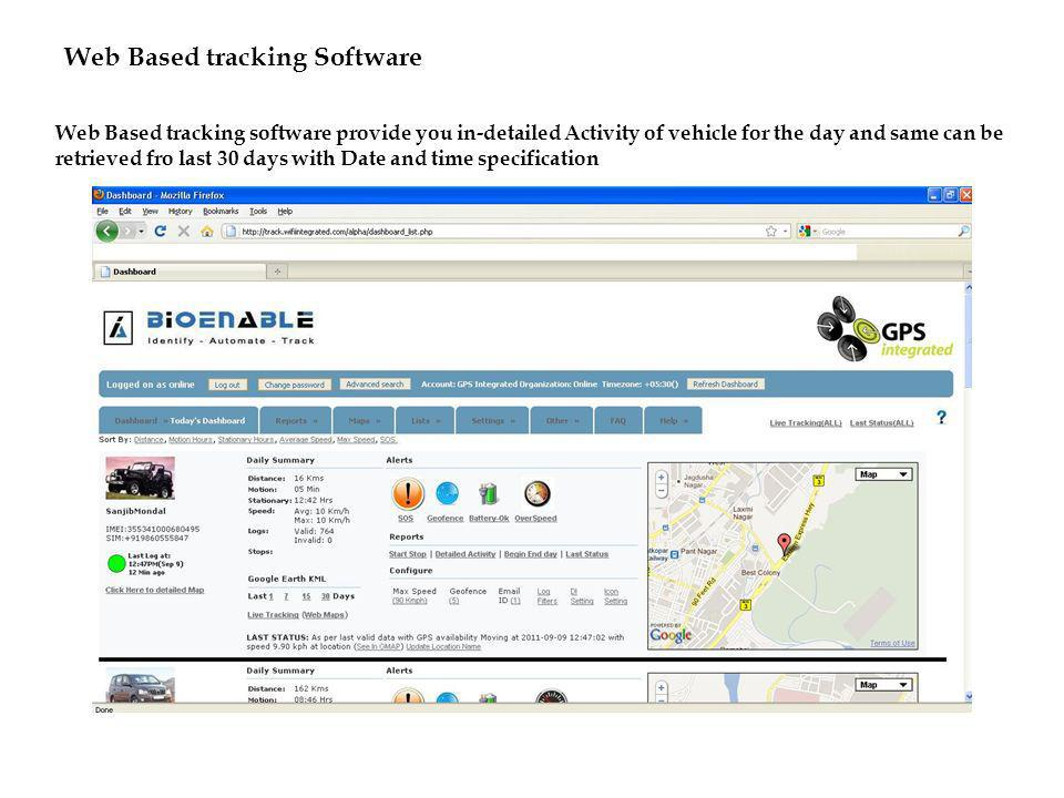 Web Based tracking Software Web Based tracking software provide you in-detailed Activity of vehicle for the day and same can be retrieved fro last 30