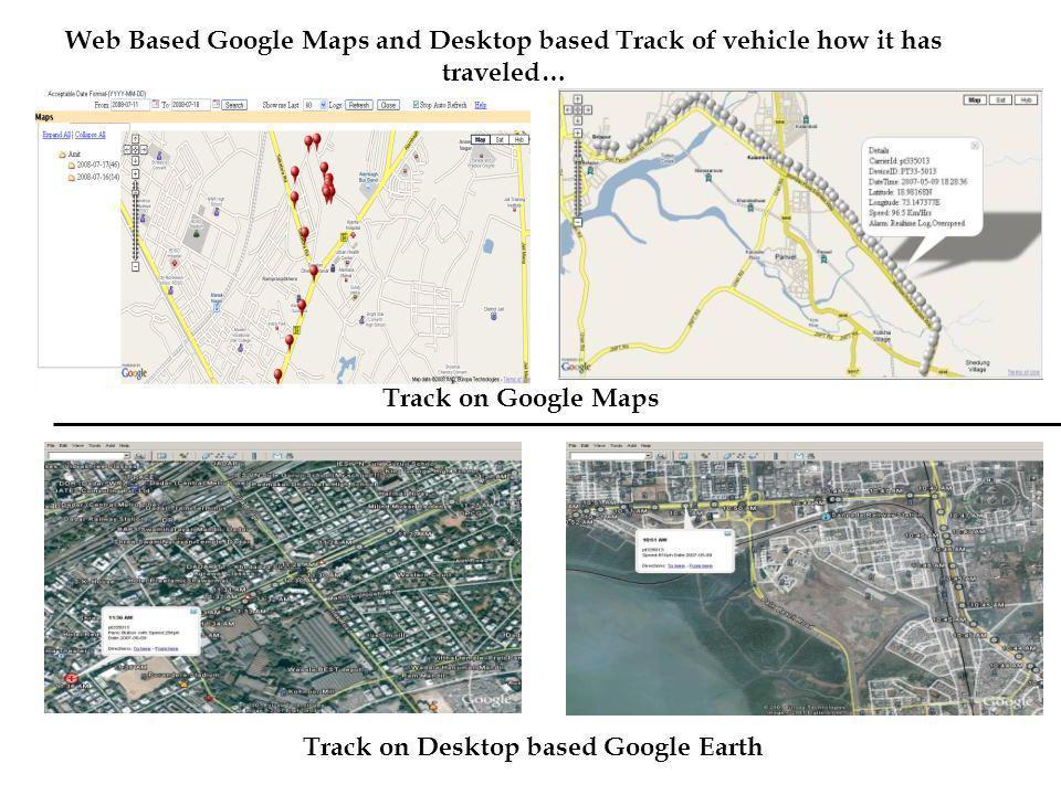 Web Based Google Maps and Desktop based Track of vehicle how it has traveled… Track on Google Maps Track on Desktop based Google Earth