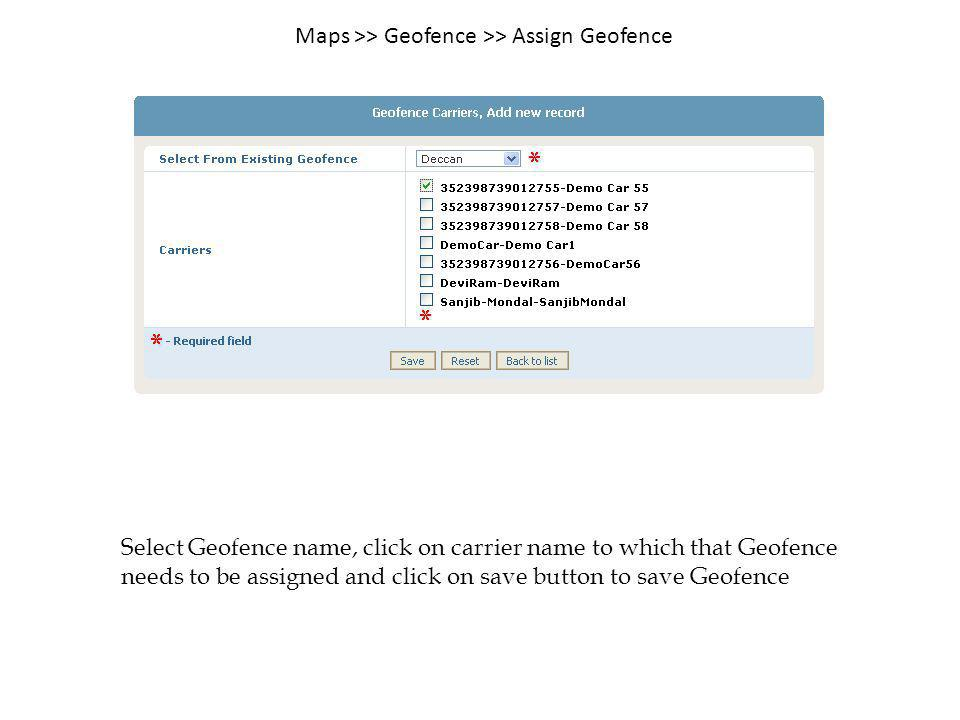 Select Geofence name, click on carrier name to which that Geofence needs to be assigned and click on save button to save Geofence Maps >> Geofence >>