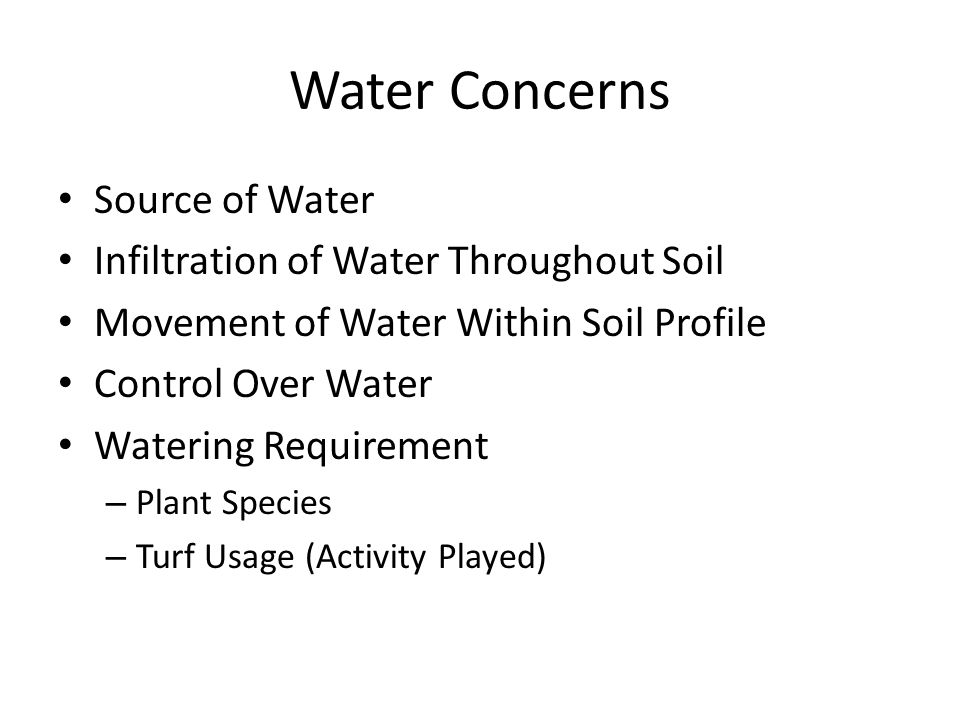 Water Concerns Source of Water Infiltration of Water Throughout Soil Movement of Water Within Soil Profile Control Over Water Watering Requirement – P
