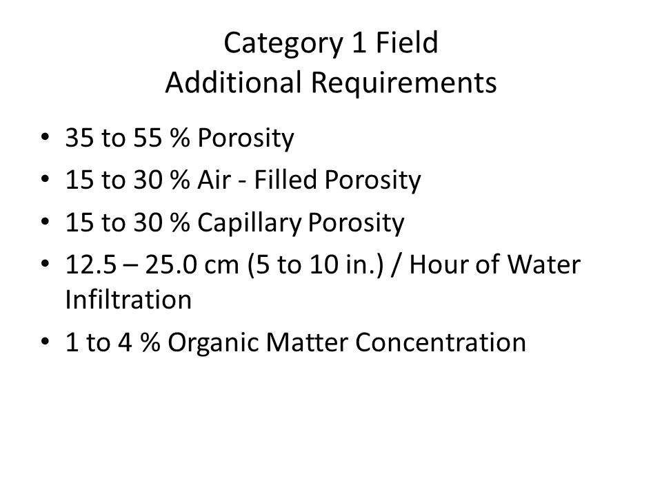Category 1 Field Additional Requirements 35 to 55 % Porosity 15 to 30 % Air - Filled Porosity 15 to 30 % Capillary Porosity 12.5 – 25.0 cm (5 to 10 in