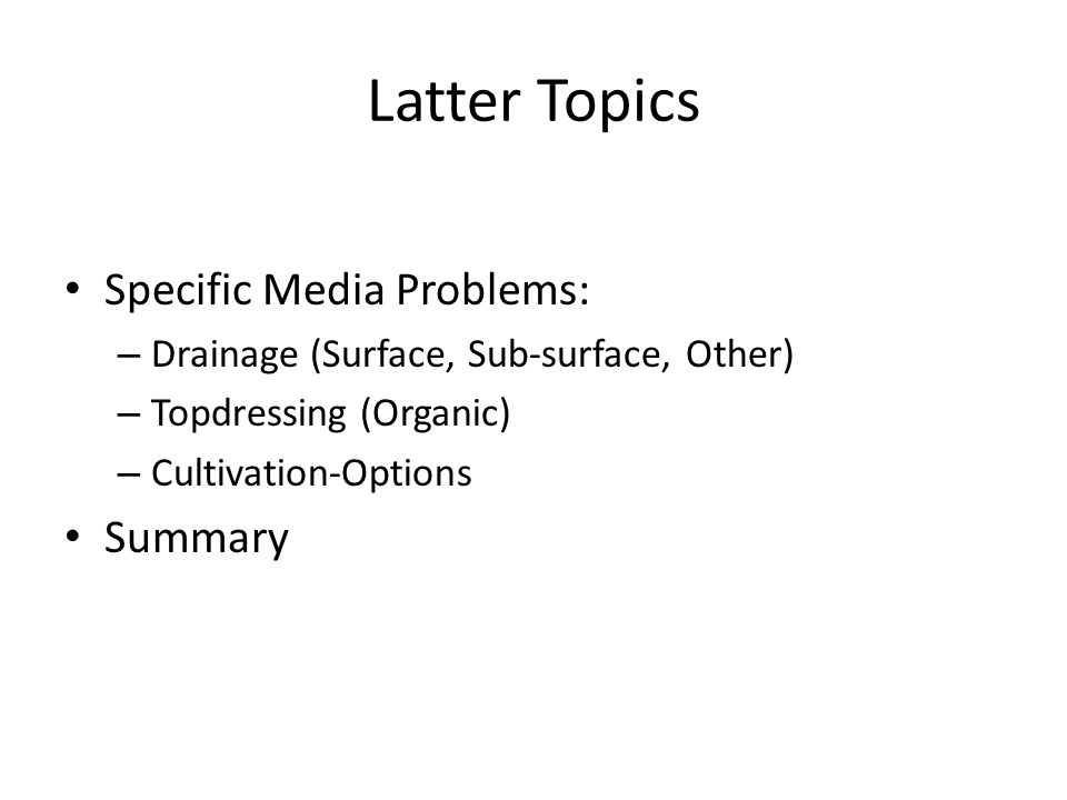 Latter Topics Specific Media Problems: – Drainage (Surface, Sub-surface, Other) – Topdressing (Organic) – Cultivation-Options Summary