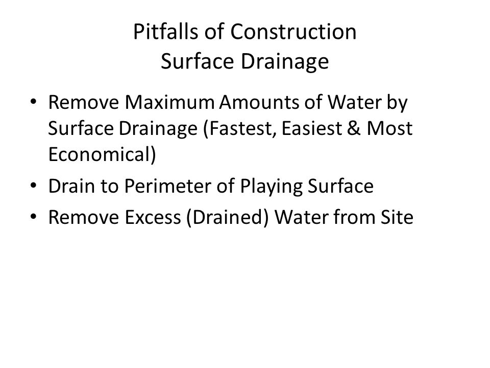 Pitfalls of Construction Surface Drainage Remove Maximum Amounts of Water by Surface Drainage (Fastest, Easiest & Most Economical) Drain to Perimeter