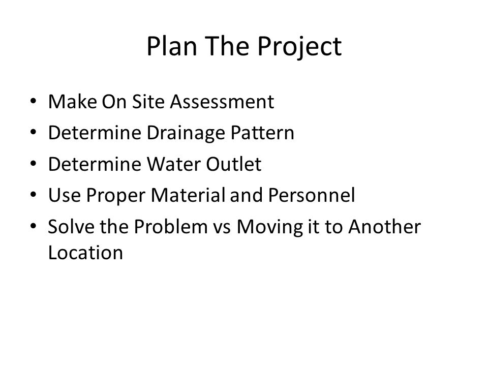 Plan The Project Make On Site Assessment Determine Drainage Pattern Determine Water Outlet Use Proper Material and Personnel Solve the Problem vs Movi