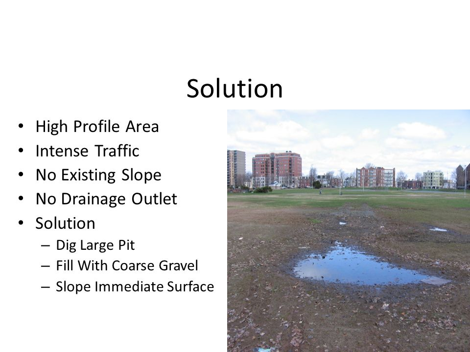 Solution High Profile Area Intense Traffic No Existing Slope No Drainage Outlet Solution – Dig Large Pit – Fill With Coarse Gravel – Slope Immediate S