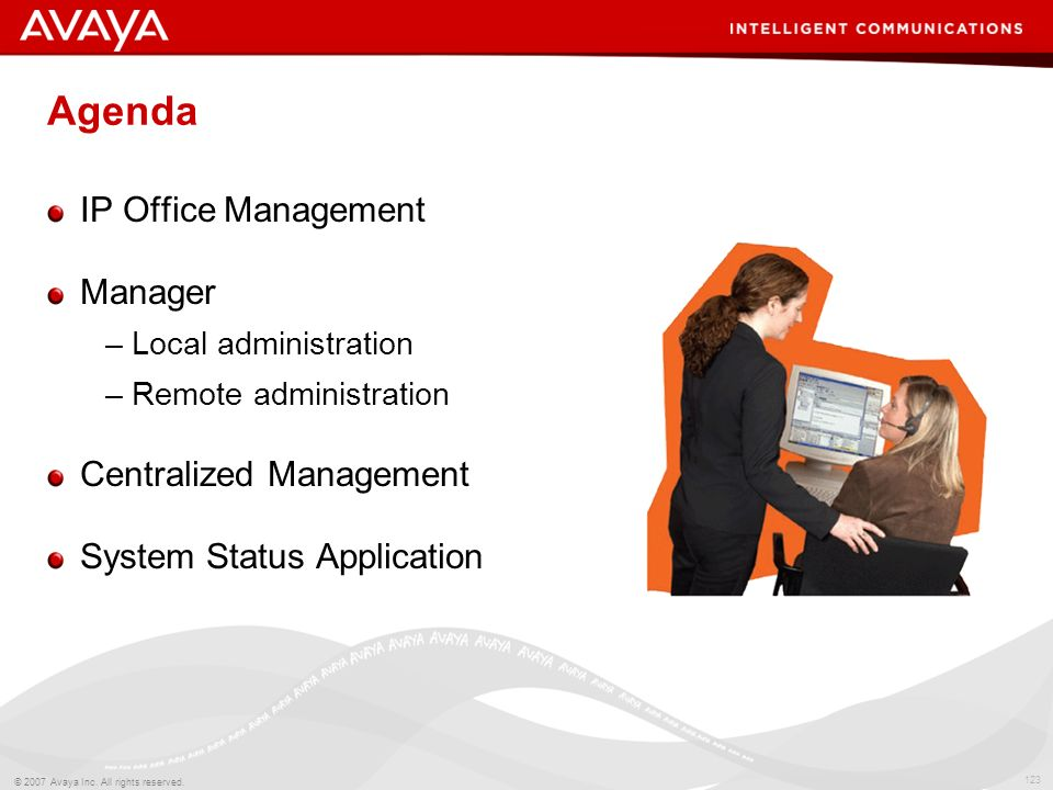 122 © 2007 Avaya Inc. All rights reserved. IP Office Management & Administration