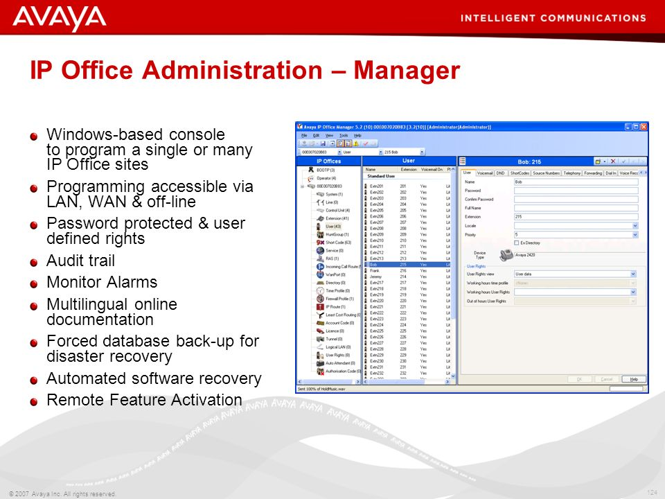 123 © 2007 Avaya Inc. All rights reserved. Agenda IP Office Management Manager –Local administration –Remote administration Centralized Management Sys