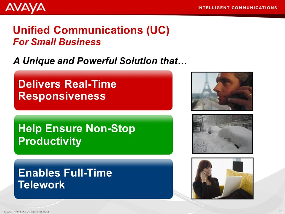 71 © 2007 Avaya Inc. All rights reserved. What is Unified Communications? Be reached anytime, anywhere you want to be reached Communicate using the mo