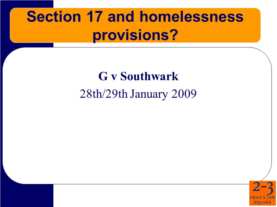 Section 17 and homelessness provisions G v Southwark 28th/29th January 2009