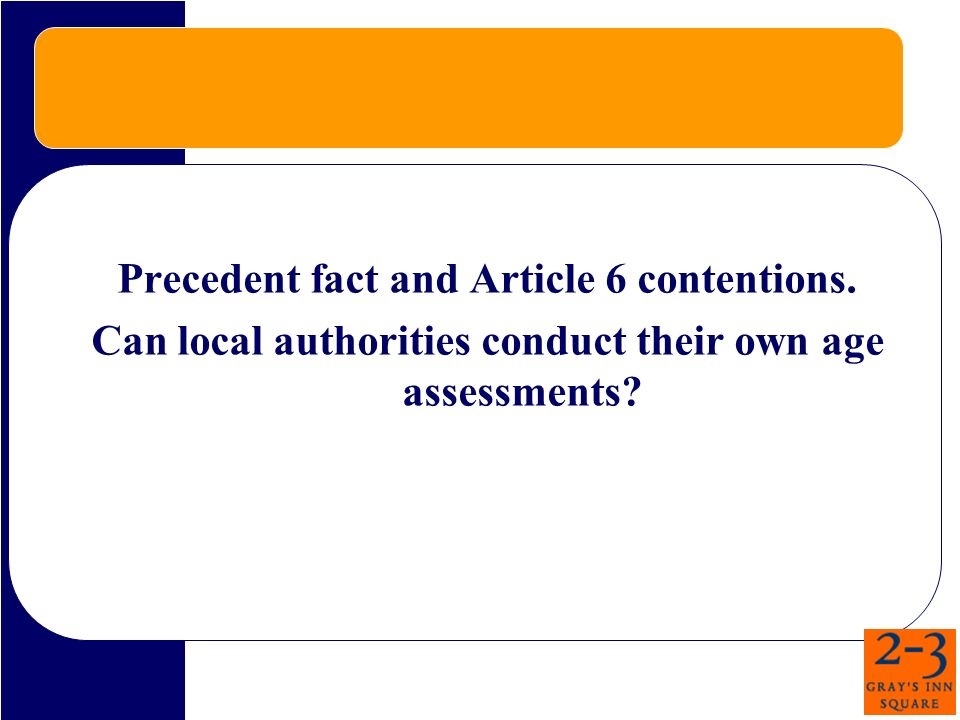 Precedent fact and Article 6 contentions. Can local authorities conduct their own age assessments