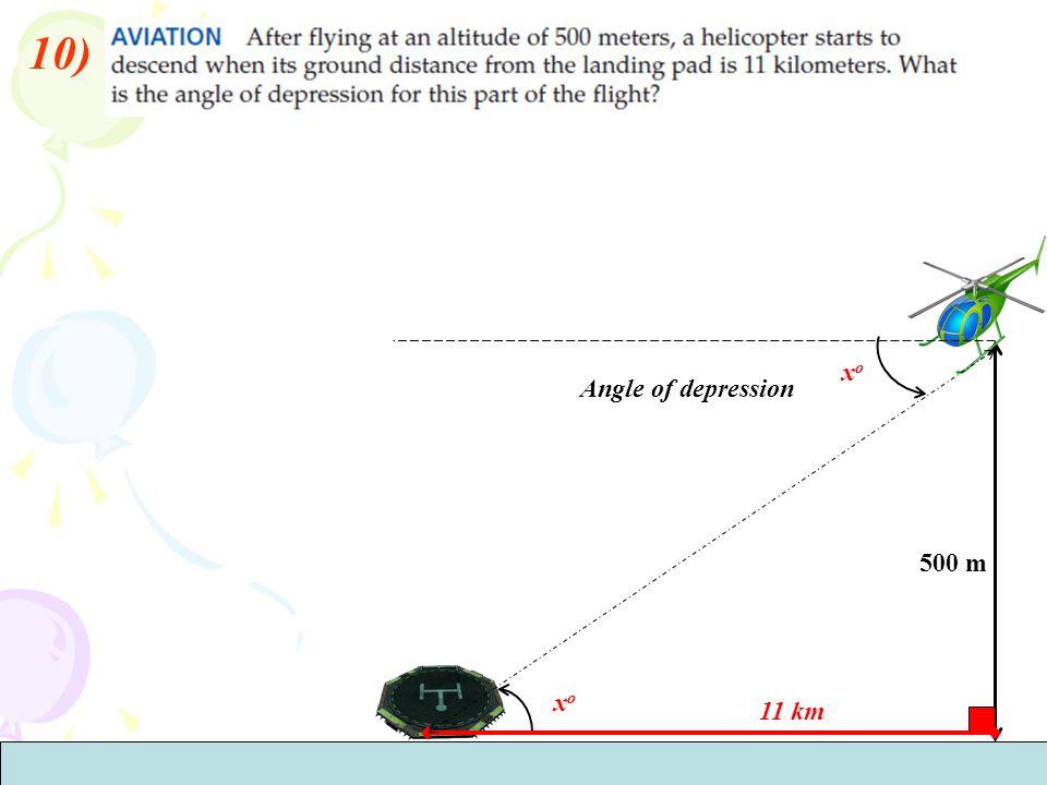 10) 500 m 11 km xoxo xoxo Angle of depression