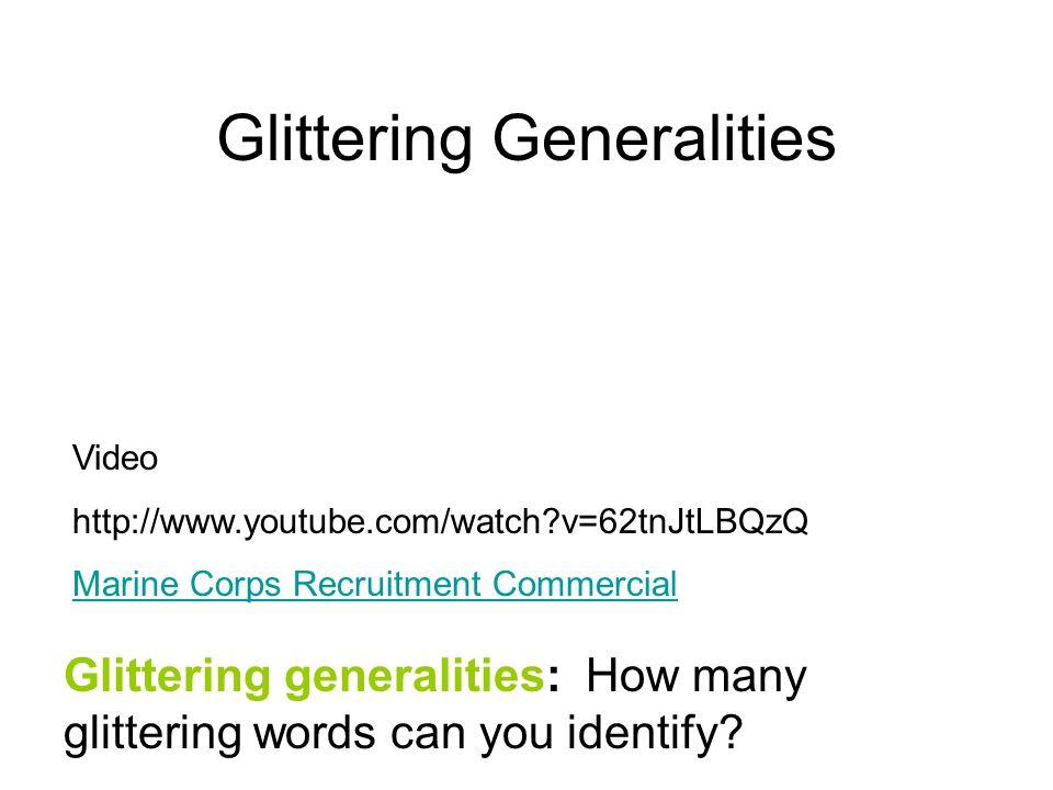 Glittering Generalities Glittering generalities: How many glittering words can you identify? Video http://www.youtube.com/watch?v=62tnJtLBQzQ Marine C