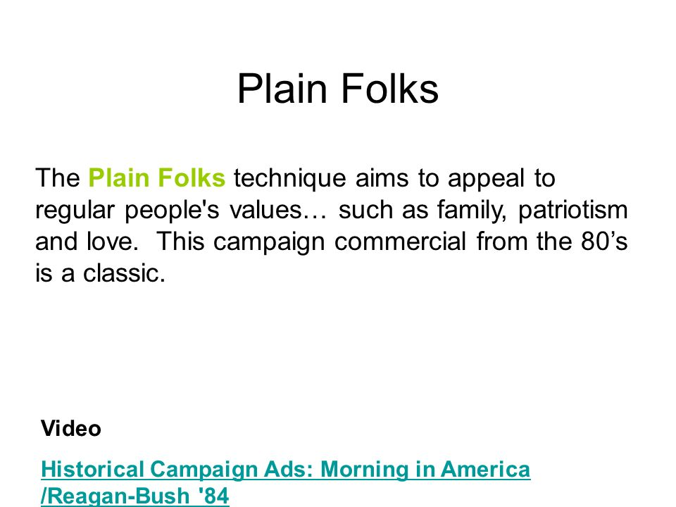 Plain Folks Video Historical Campaign Ads: Morning in America /Reagan-Bush '84 The Plain Folks technique aims to appeal to regular people's values… su