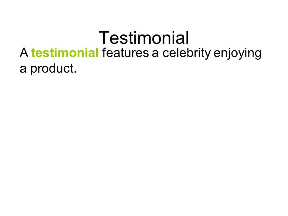 Testimonial A testimonial features a celebrity enjoying a product.