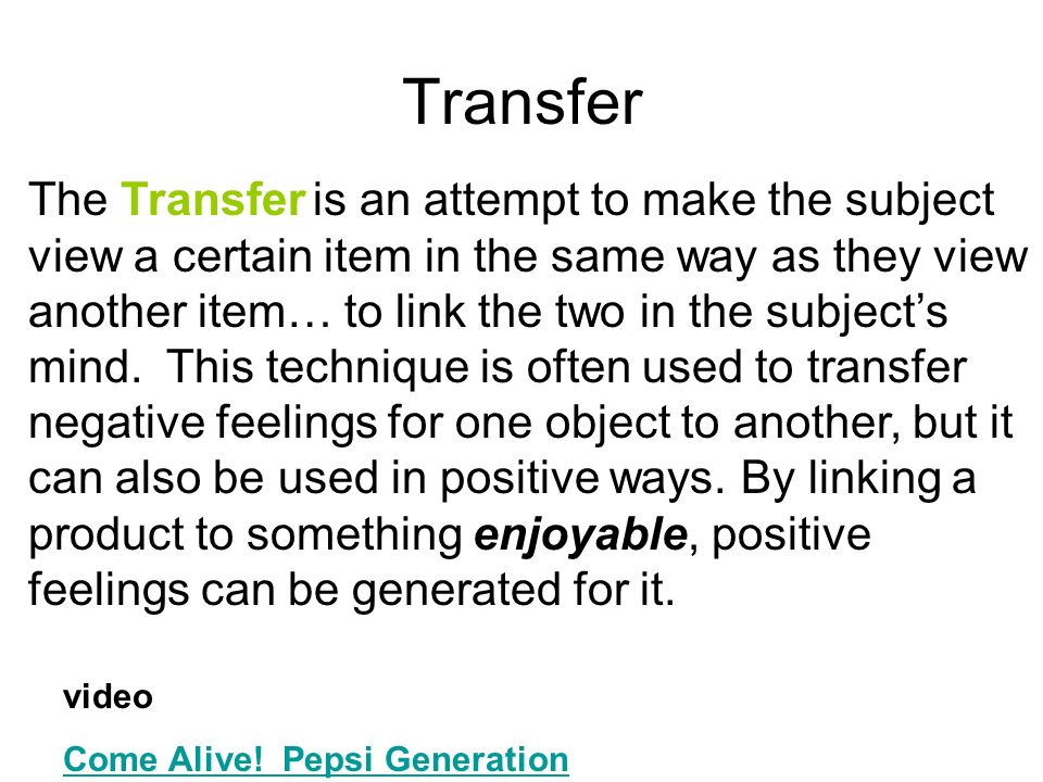 Transfer The Transfer is an attempt to make the subject view a certain item in the same way as they view another item… to link the two in the subjects