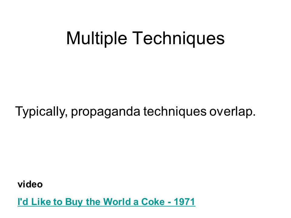 Multiple Techniques video I'd Like to Buy the World a Coke - 1971 Typically, propaganda techniques overlap.