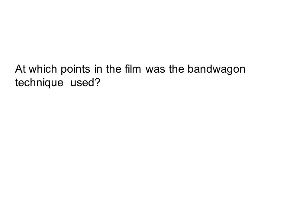 At which points in the film was the bandwagon technique used?