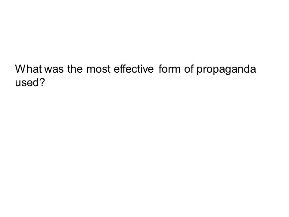 What was the most effective form of propaganda used?